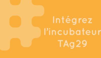 Candidatez pour intégrer la promo 2021 de l'incubateur du TAg29!